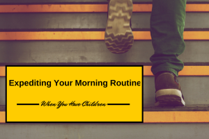 Expediting Your Morning Routine When You Have Children